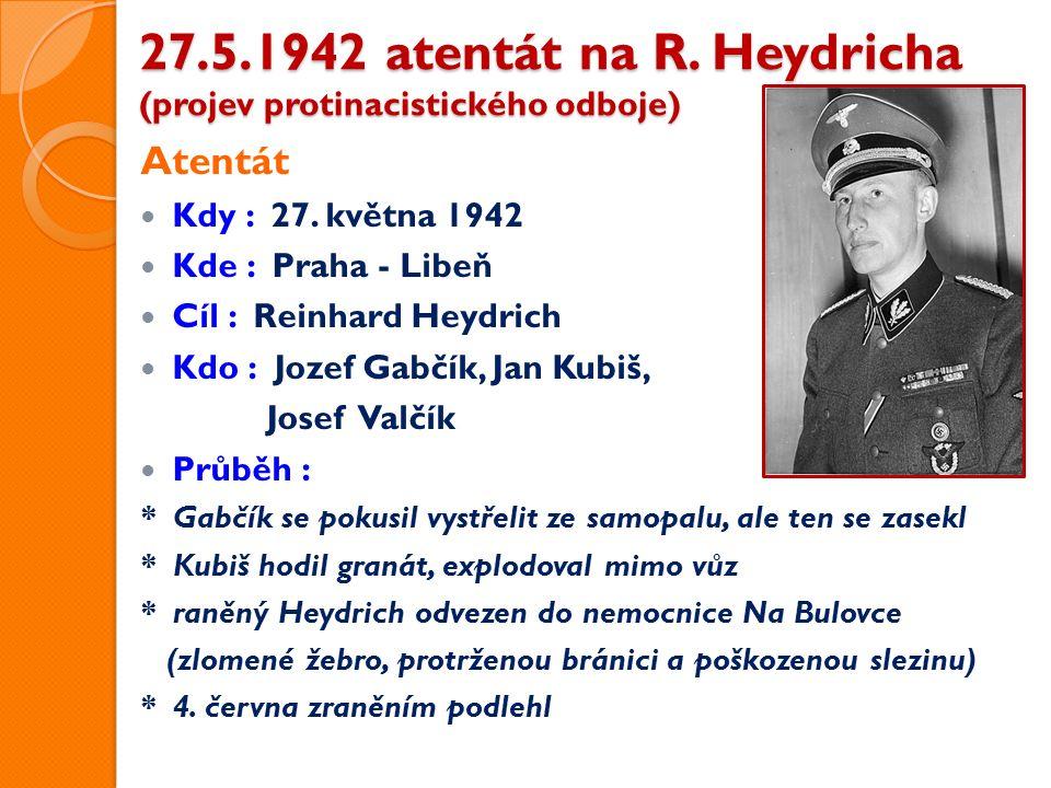 27.5.1942 atentát na R. Heydricha (projev protinacistického odboje) Atentát Kdy : 27.