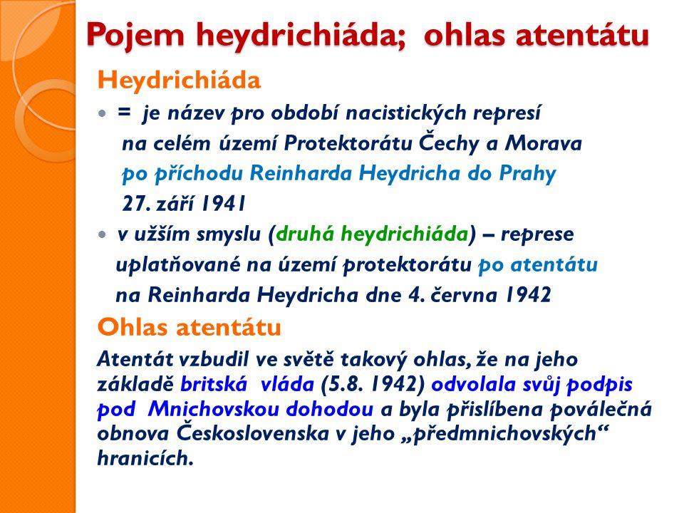 Pojem heydrichiáda; ohlas atentátu Heydrichiáda = je název pro období nacistických represí na celém území Protektorátu Čechy a Morava po příchodu Reinharda Heydricha do Prahy 27.