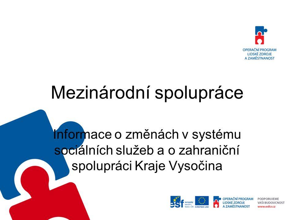 Mezinárodní spolupráce Informace o změnách v systému sociálních služeb a o zahraniční spolupráci Kraje Vysočina