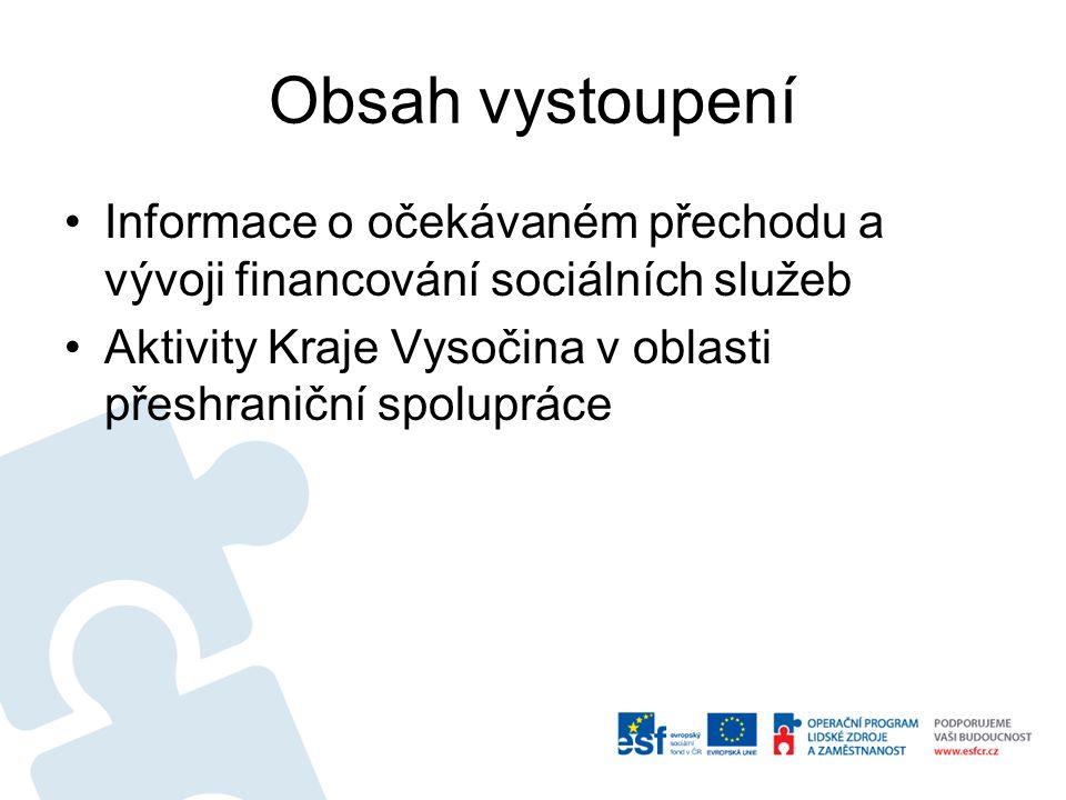 Obsah vystoupení Informace o očekávaném přechodu a vývoji financování sociálních služeb Aktivity Kraje Vysočina v oblasti přeshraniční spolupráce