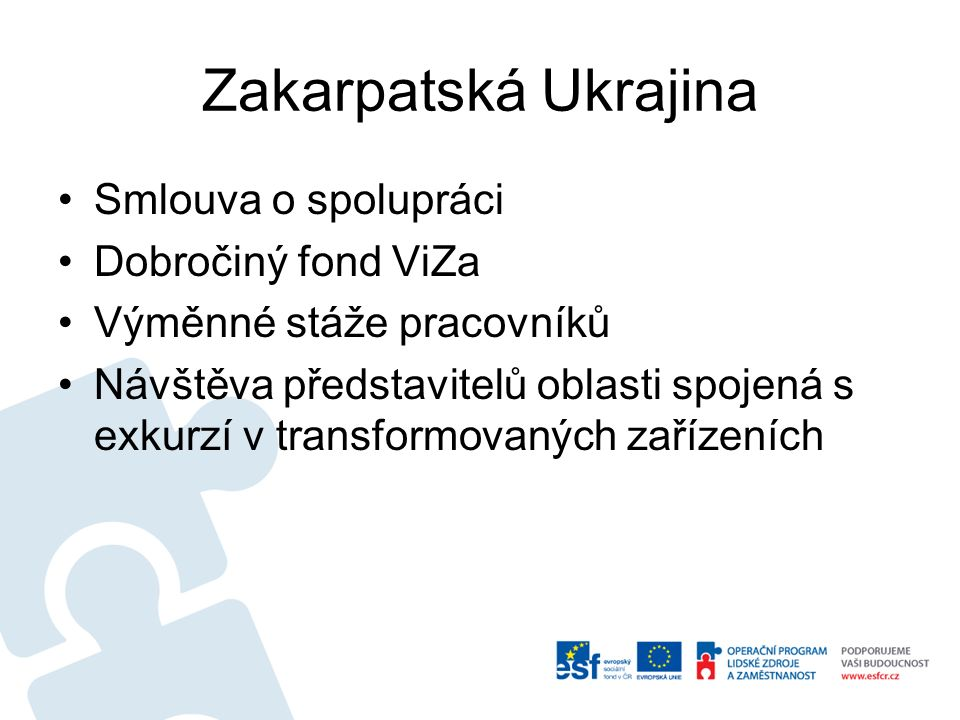 Zakarpatská Ukrajina Smlouva o spolupráci Dobročiný fond ViZa Výměnné stáže pracovníků Návštěva představitelů oblasti spojená s exkurzí v transformovaných zařízeních