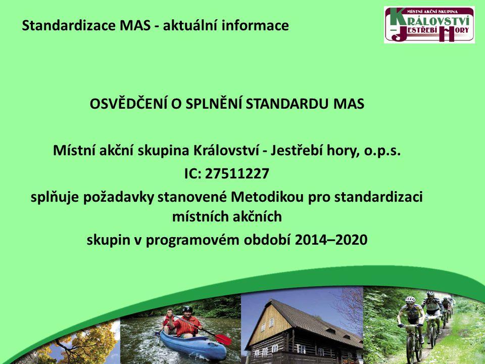 Standardizace MAS - aktuální informace OSVĚDČENÍ O SPLNĚNÍ STANDARDU MAS Místní akční skupina Království - Jestřebí hory, o.p.s.