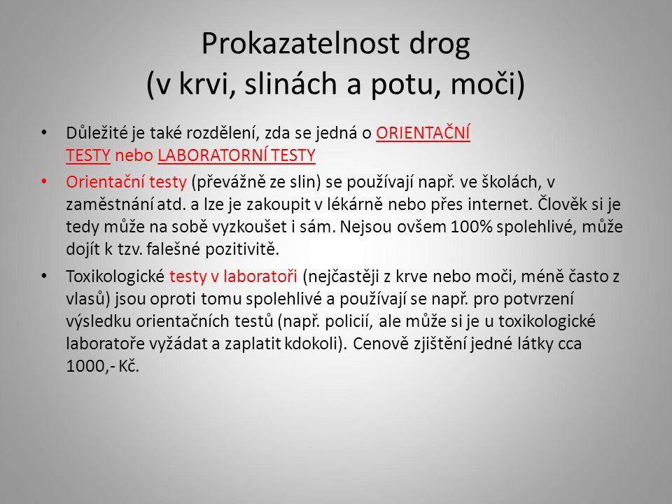 Prokazatelnost drog (v krvi, slinách a potu, moči) Důležité je také rozdělení, zda se jedná o ORIENTAČNÍ TESTY nebo LABORATORNÍ TESTY Orientační testy