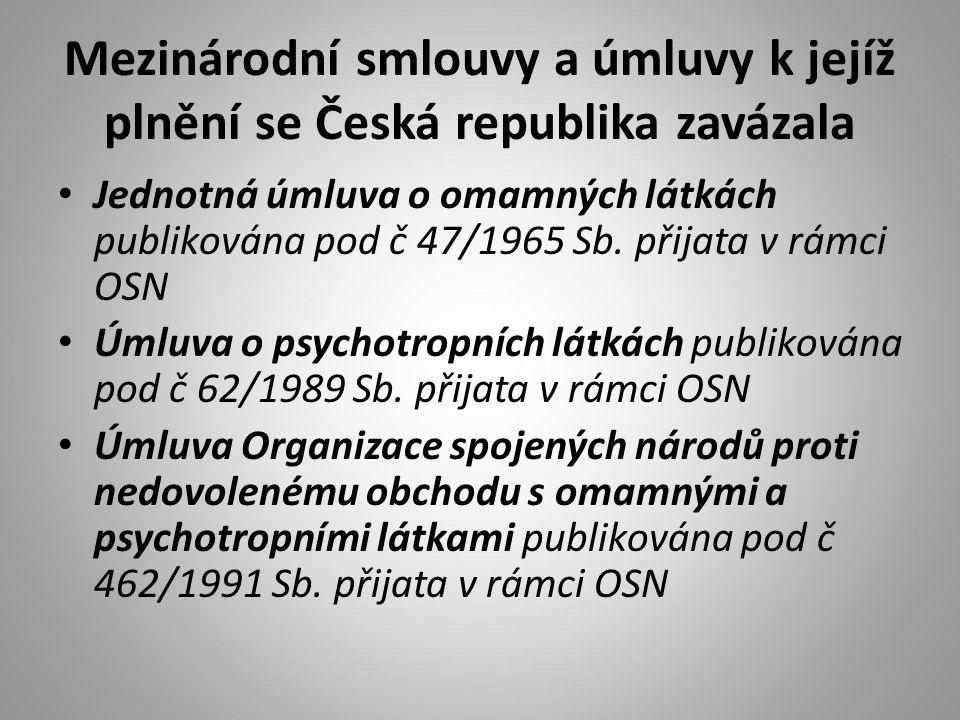 Mezinárodní smlouvy a úmluvy k jejíž plnění se Česká republika zavázala Jednotná úmluva o omamných látkách publikována pod č 47/1965 Sb. přijata v rám