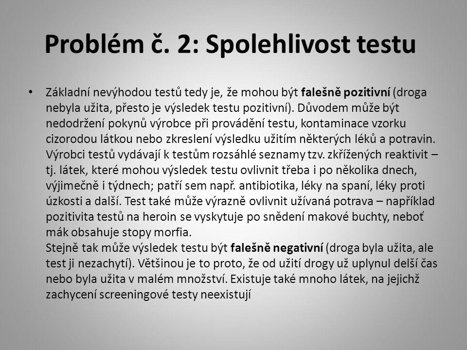 Problém č. 2: Spolehlivost testu Základní nevýhodou testů tedy je, že mohou být falešně pozitivní (droga nebyla užita, přesto je výsledek testu poziti