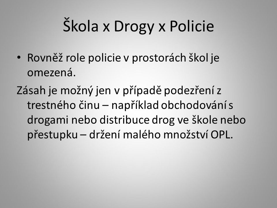 Škola x Drogy x Policie Rovněž role policie v prostorách škol je omezená.