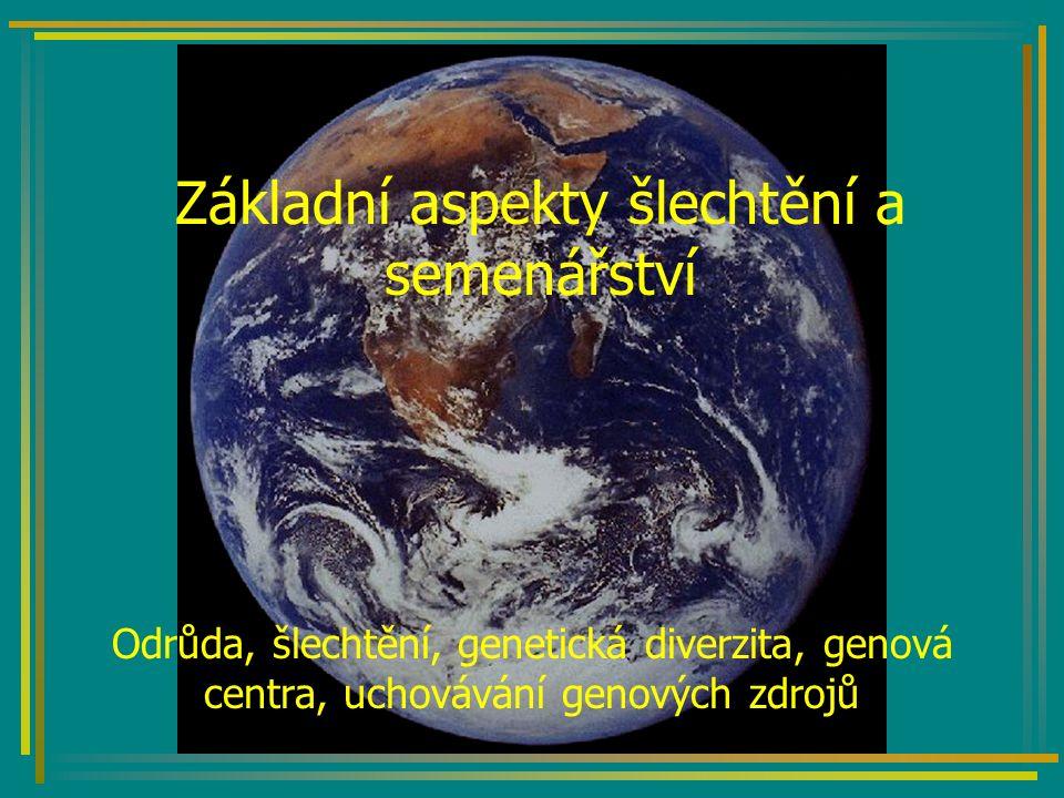 Základní aspekty šlechtění a semenářství Odrůda, šlechtění, genetická diverzita, genová centra, uchovávání genových zdrojů