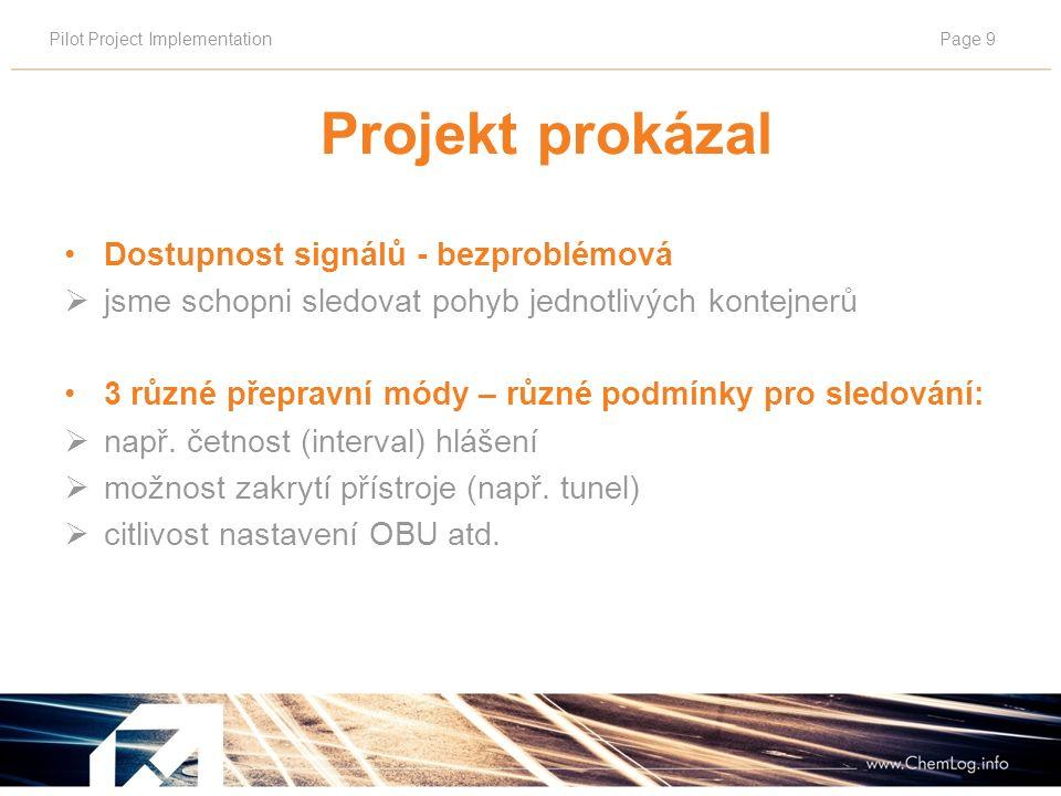 Pilot Project ImplementationPage 9 Projekt prokázal Dostupnost signálů - bezproblémová  jsme schopni sledovat pohyb jednotlivých kontejnerů 3 různé přepravní módy – různé podmínky pro sledování:  např.