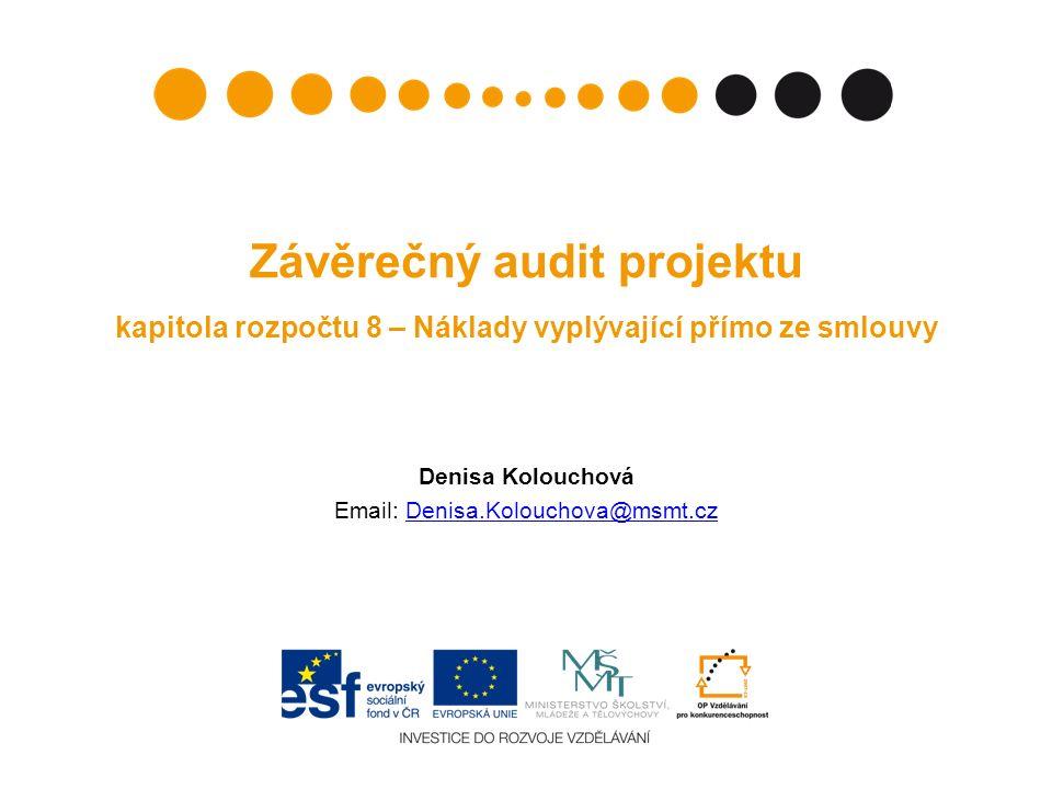 Závěrečný audit projektu kapitola rozpočtu 8 – Náklady vyplývající přímo ze smlouvy Denisa Kolouchová Email: Denisa.Kolouchova@msmt.czDenisa.Kolouchova@msmt.cz