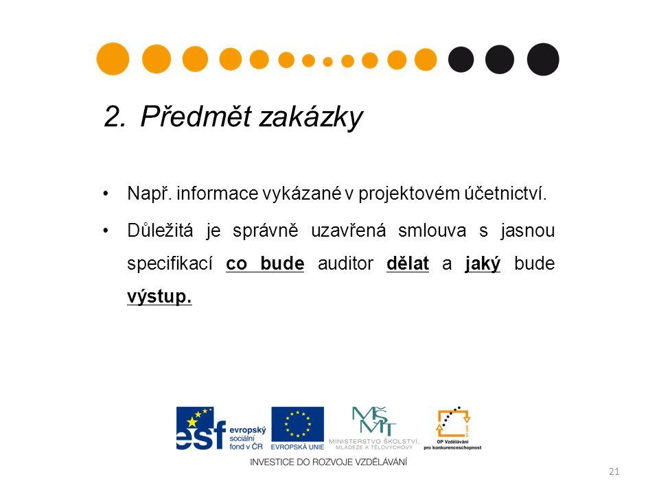 2. Předmět zakázky Např. informace vykázané v projektovém účetnictví.