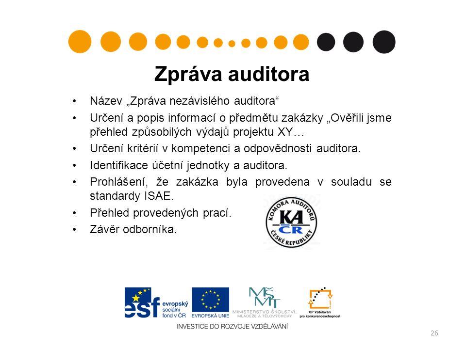 """Zpráva auditora Název """"Zpráva nezávislého auditora Určení a popis informací o předmětu zakázky """"Ověřili jsme přehled způsobilých výdajů projektu XY… Určení kritérií v kompetenci a odpovědnosti auditora."""