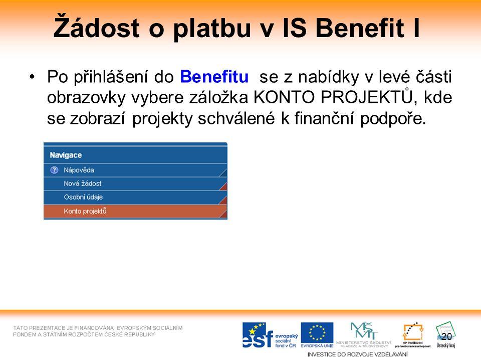 20 Žádost o platbu v IS Benefit I Po přihlášení do Benefitu se z nabídky v levé části obrazovky vybere záložka KONTO PROJEKTŮ, kde se zobrazí projekty schválené k finanční podpoře.