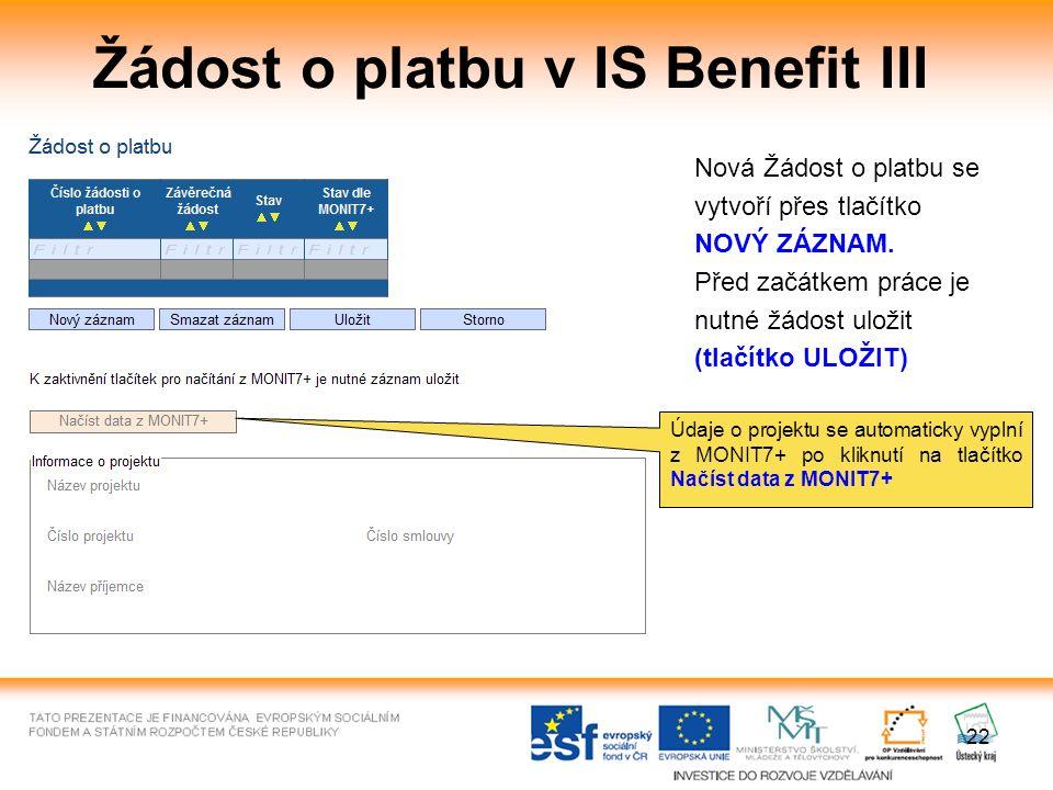 22 Žádost o platbu v IS Benefit III Nová Žádost o platbu se vytvoří přes tlačítko NOVÝ ZÁZNAM.