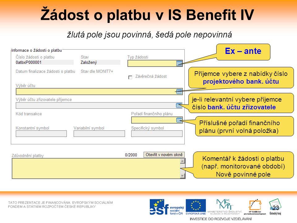 23 Žádost o platbu v IS Benefit IV žlutá pole jsou povinná, šedá pole nepovinná Ex – ante Příjemce vybere z nabídky číslo projektového bank.