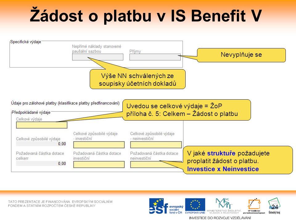 24 Žádost o platbu v IS Benefit V Výše NN schválených ze soupisky účetních dokladů Nevyplňuje se Uvedou se celkové výdaje = ŽoP příloha č.