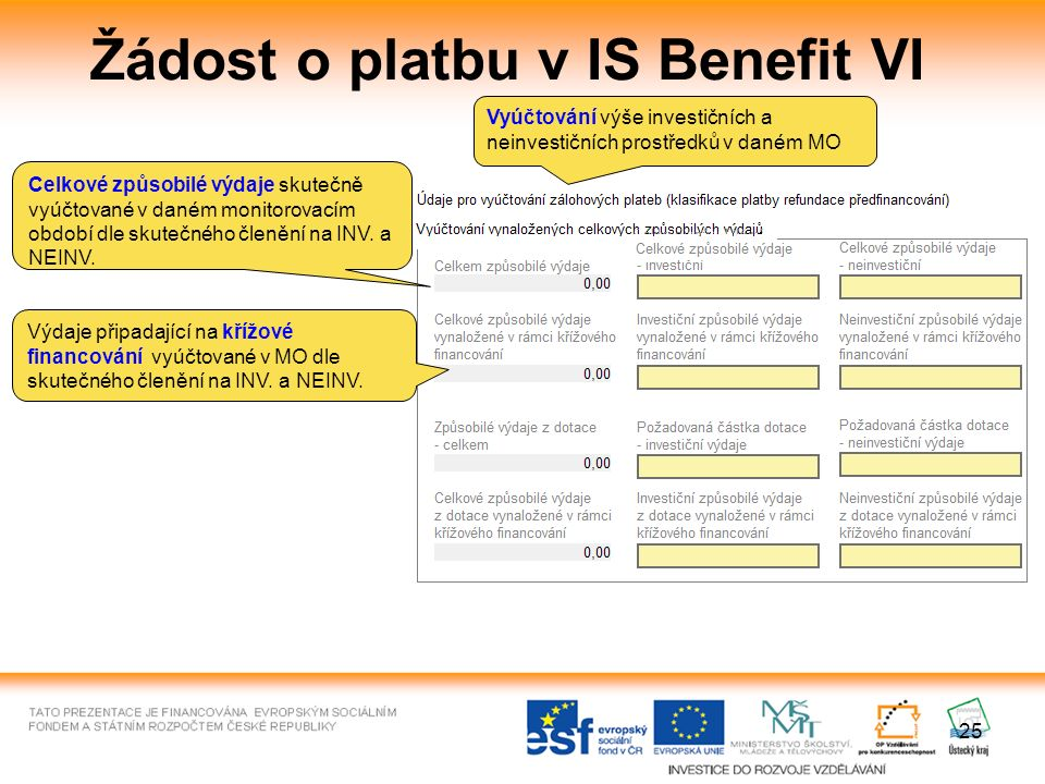 25 Žádost o platbu v IS Benefit VI Celkové způsobilé výdaje skutečně vyúčtované v daném monitorovacím období dle skutečného členění na INV.