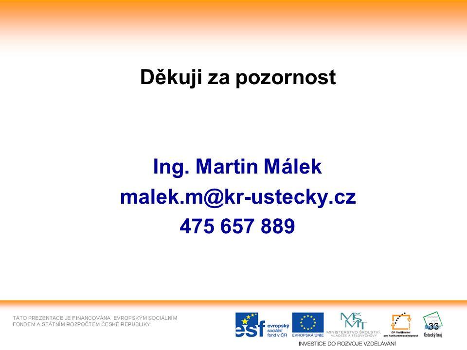 33 Děkuji za pozornost Ing. Martin Málek malek.m@kr-ustecky.cz 475 657 889