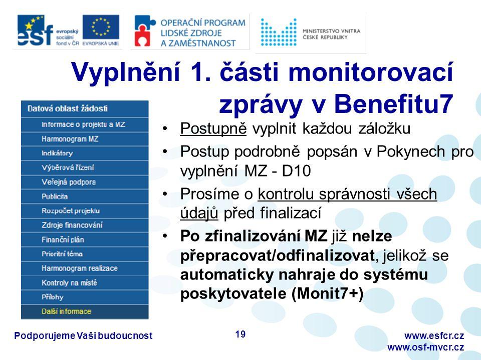 Postupně vyplnit každou záložku Postup podrobně popsán v Pokynech pro vyplnění MZ - D10 Prosíme o kontrolu správnosti všech údajů před finalizací Po zfinalizování MZ již nelze přepracovat/odfinalizovat, jelikož se automaticky nahraje do systému poskytovatele (Monit7+) Podporujeme Vaši budoucnostwww.esfcr.cz www.osf-mvcr.cz Vyplnění 1.