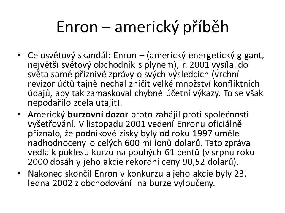 Enron – americký příběh Celosvětový skandál: Enron – (americký energetický gigant, největší světový obchodník s plynem), r. 2001 vysílal do světa samé