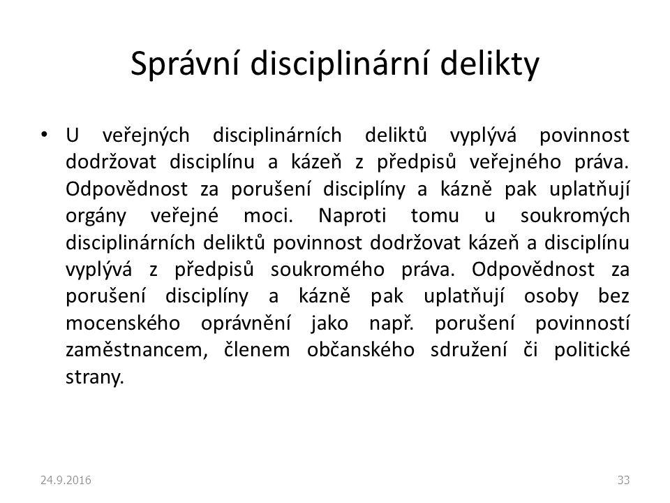 Správní disciplinární delikty U veřejných disciplinárních deliktů vyplývá povinnost dodržovat disciplínu a kázeň z předpisů veřejného práva.