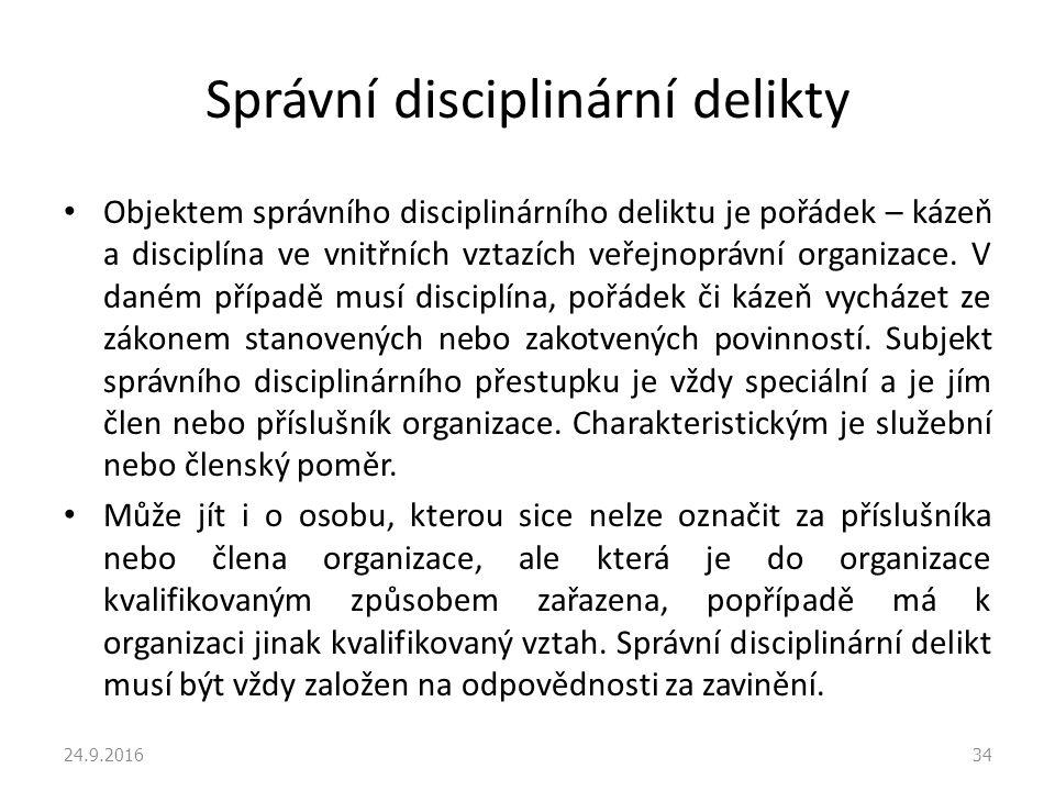 Správní disciplinární delikty Objektem správního disciplinárního deliktu je pořádek – kázeň a disciplína ve vnitřních vztazích veřejnoprávní organizace.