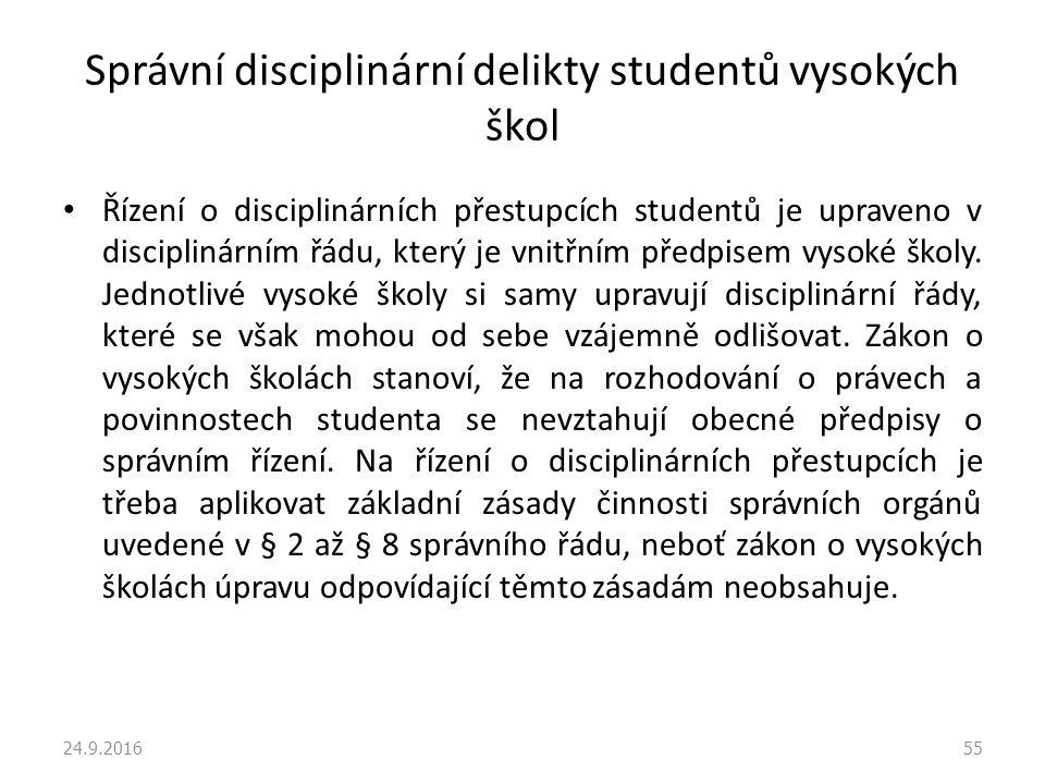 Správní disciplinární delikty studentů vysokých škol Řízení o disciplinárních přestupcích studentů je upraveno v disciplinárním řádu, který je vnitřním předpisem vysoké školy.