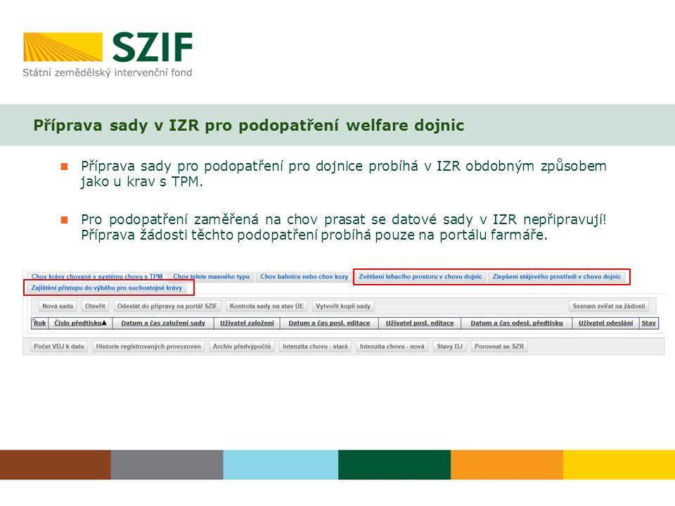Příprava sady v IZR pro podopatření welfare dojnic Příprava sady pro podopatření pro dojnice probíhá v IZR obdobným způsobem jako u krav s TPM.