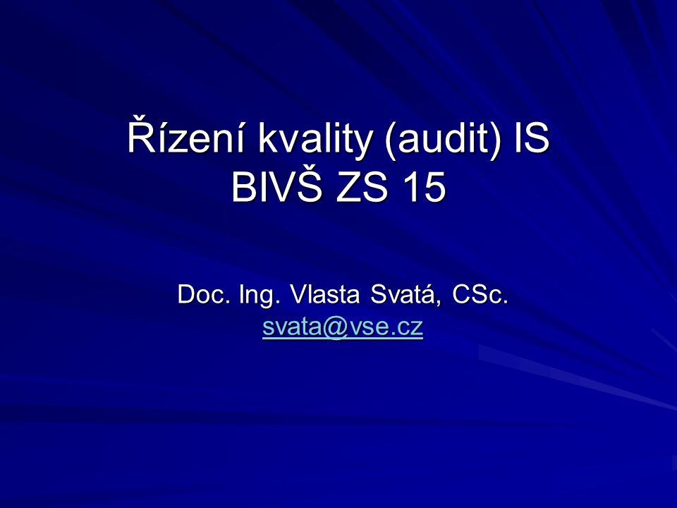 Řízení kvality (audit) IS BIVŠ ZS 15 Doc. Ing. Vlasta Svatá, CSc. svata@vse.cz svata@vse.cz