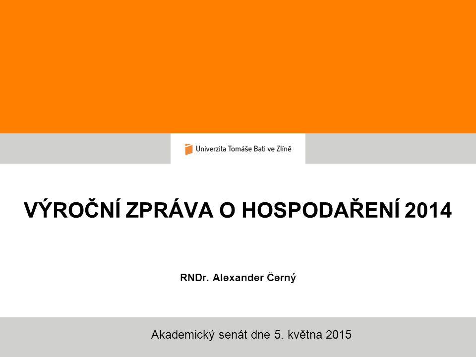 VÝROČNÍ ZPRÁVA O HOSPODAŘENÍ 2014 RNDr. Alexander Černý Akademický senát dne 5. května 2015