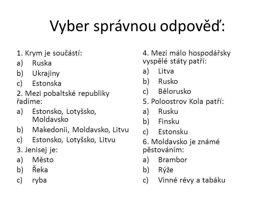 Vyber správnou odpověď: 1.Krym je součástí: a)Ruska b)Ukrajiny c)Estonska 2.