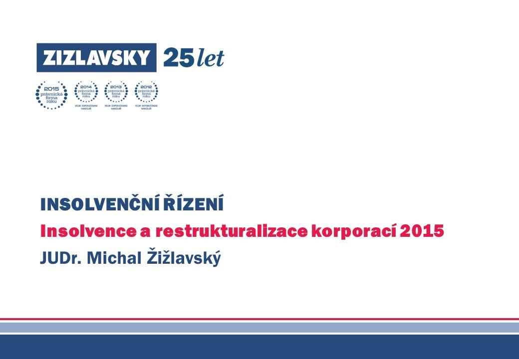 INSOLVENČNÍ ŘÍZENÍ Insolvence a restrukturalizace korporací 2015 JUDr. Michal Žižlavský 0