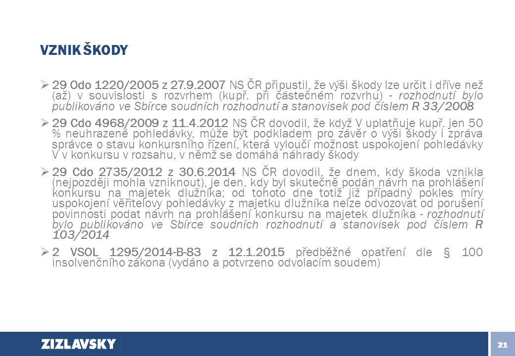 VZNIK ŠKODY  29 Odo 1220/2005 z 27.9.2007 NS ČR připustil, že výši škody lze určit i dříve než (až) v souvislosti s rozvrhem (kupř.