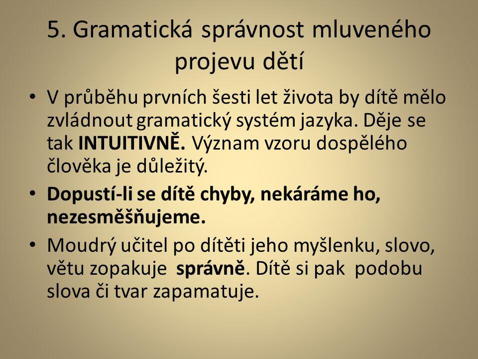 5. Gramatická správnost mluveného projevu dětí V průběhu prvních šesti let života by dítě mělo zvládnout gramatický systém jazyka. Děje se tak INTUITI