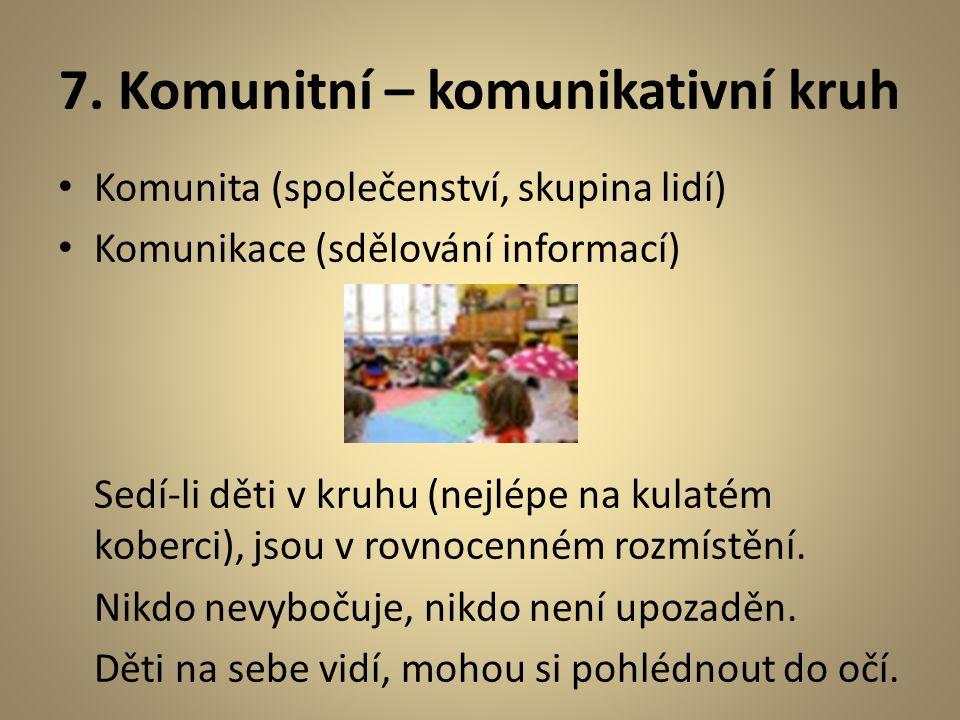 7. Komunitní – komunikativní kruh Komunita (společenství, skupina lidí) Komunikace (sdělování informací) Sedí-li děti v kruhu (nejlépe na kulatém kobe