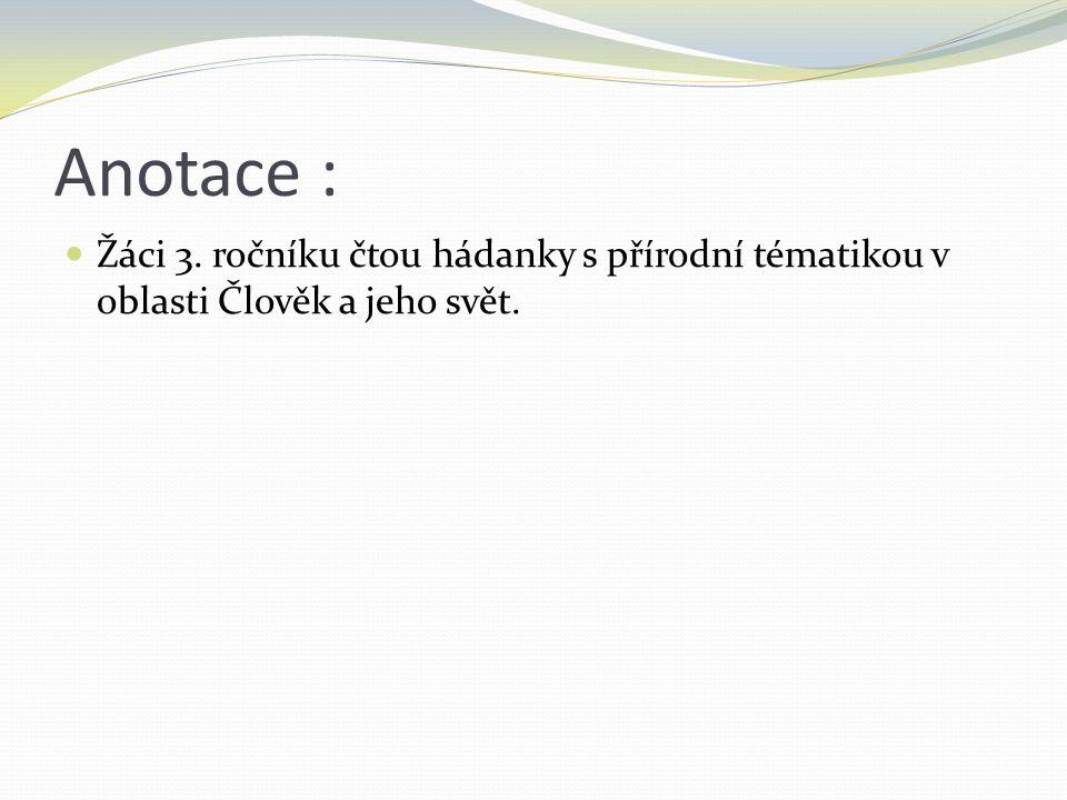 Anotace : Žáci 3. ročníku čtou hádanky s přírodní tématikou v oblasti Člověk a jeho svět.