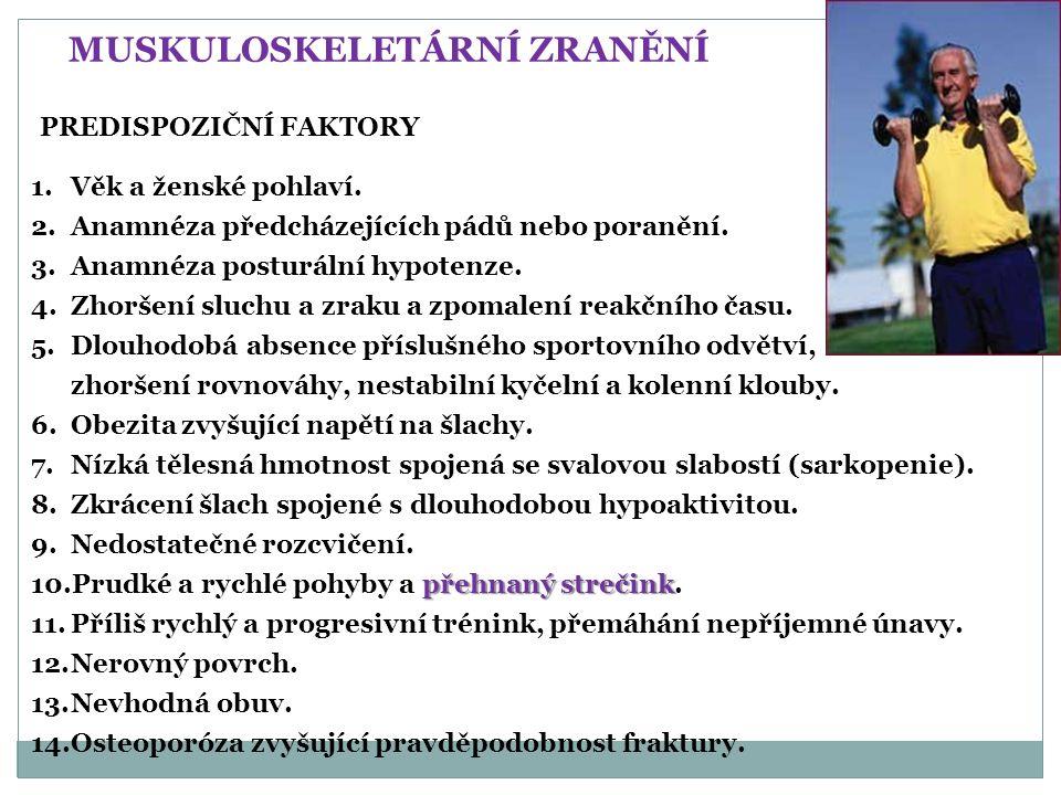 MUSKULOSKELETÁRNÍ ZRANĚNÍ PREDISPOZIČNÍ FAKTORY 1.Věk a ženské pohlaví. 2.Anamnéza předcházejících pádů nebo poranění. 3.Anamnéza posturální hypotenze