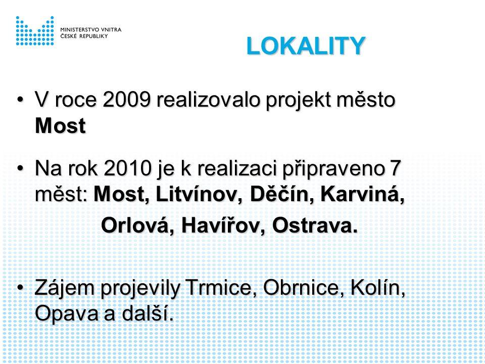 LOKALITY V roce 2009 realizovalo projekt město MostV roce 2009 realizovalo projekt město Most Na rok 2010 je k realizaci připraveno 7 měst: Most, Litvínov, Děčín, Karviná,Na rok 2010 je k realizaci připraveno 7 měst: Most, Litvínov, Děčín, Karviná, Orlová, Havířov, Ostrava.