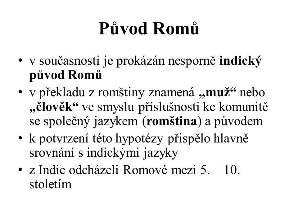 """Původ Romů v současnosti je prokázán nesporně indický původ Romů v překladu z romštiny znamená """"muž nebo """"člověk ve smyslu příslušnosti ke komunitě se společný jazykem (romština) a původem k potvrzení této hypotézy přispělo hlavně srovnání s indickými jazyky z Indie odcházeli Romové mezi 5."""