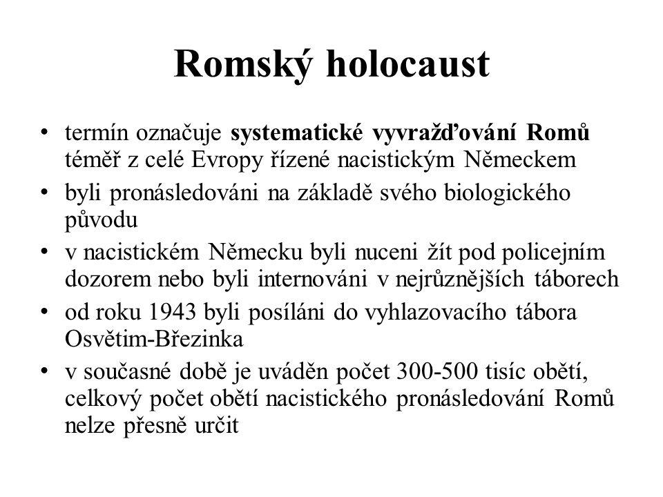 Romský holocaust termín označuje systematické vyvražďování Romů téměř z celé Evropy řízené nacistickým Německem byli pronásledováni na základě svého biologického původu v nacistickém Německu byli nuceni žít pod policejním dozorem nebo byli internováni v nejrůznějších táborech od roku 1943 byli posíláni do vyhlazovacího tábora Osvětim-Březinka v současné době je uváděn počet 300-500 tisíc obětí, celkový počet obětí nacistického pronásledování Romů nelze přesně určit