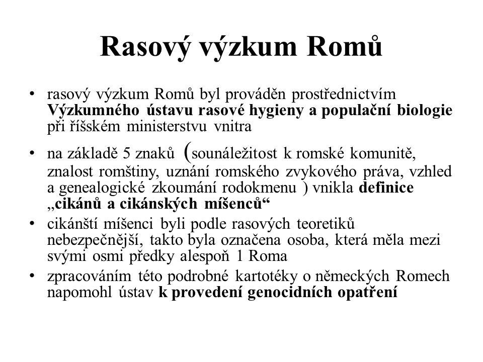 """Rasový výzkum Romů rasový výzkum Romů byl prováděn prostřednictvím Výzkumného ústavu rasové hygieny a populační biologie při říšském ministerstvu vnitra na základě 5 znaků ( sounáležitost k romské komunitě, znalost romštiny, uznání romského zvykového práva, vzhled a genealogické zkoumání rodokmenu ) vnikla definice """"cikánů a cikánských míšenců cikánští míšenci byli podle rasových teoretiků nebezpečnější, takto byla označena osoba, která měla mezi svými osmi předky alespoň 1 Roma zpracováním této podrobné kartotéky o německých Romech napomohl ústav k provedení genocidních opatření"""