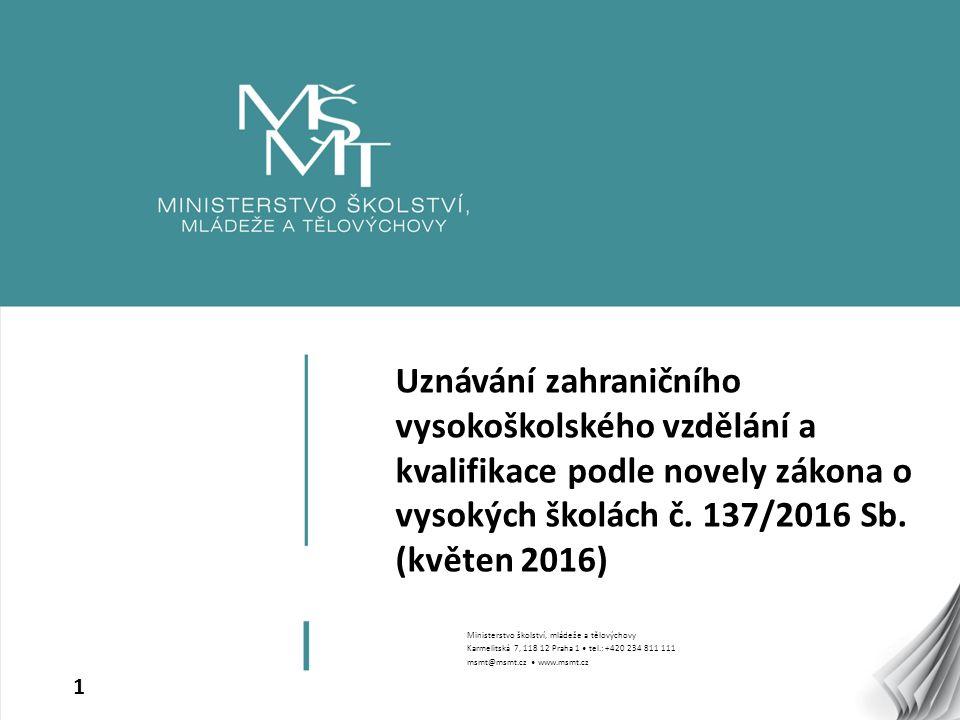 1 Uznávání zahraničního vysokoškolského vzdělání a kvalifikace podle novely zákona o vysokých školách č. 137/2016 Sb. (květen 2016) Ministerstvo škols