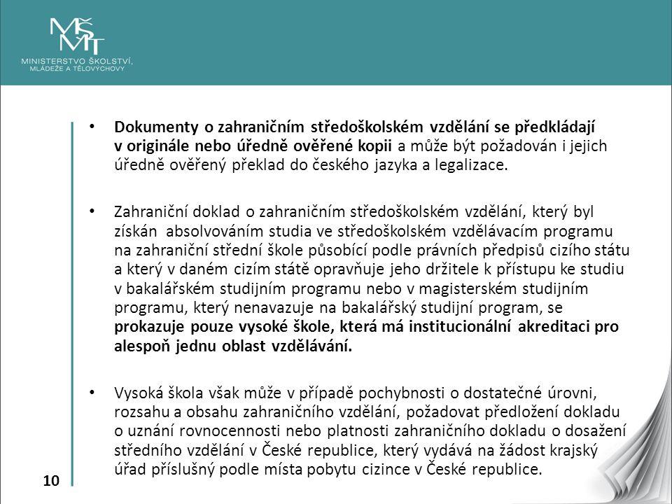 10 Dokumenty o zahraničním středoškolském vzdělání se předkládají v originále nebo úředně ověřené kopii a může být požadován i jejich úředně ověřený překlad do českého jazyka a legalizace.