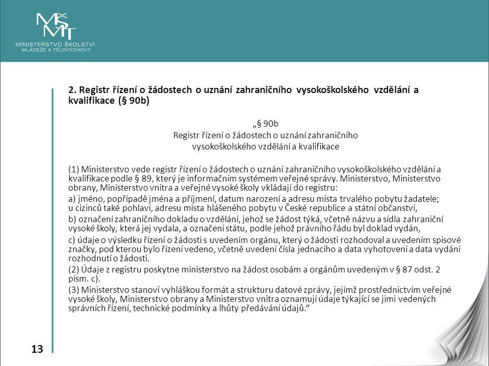 """13 2. Registr řízení o žádostech o uznání zahraničního vysokoškolského vzdělání a kvalifikace (§ 90b) """"§ 90b Registr řízení o žádostech o uznání zahra"""