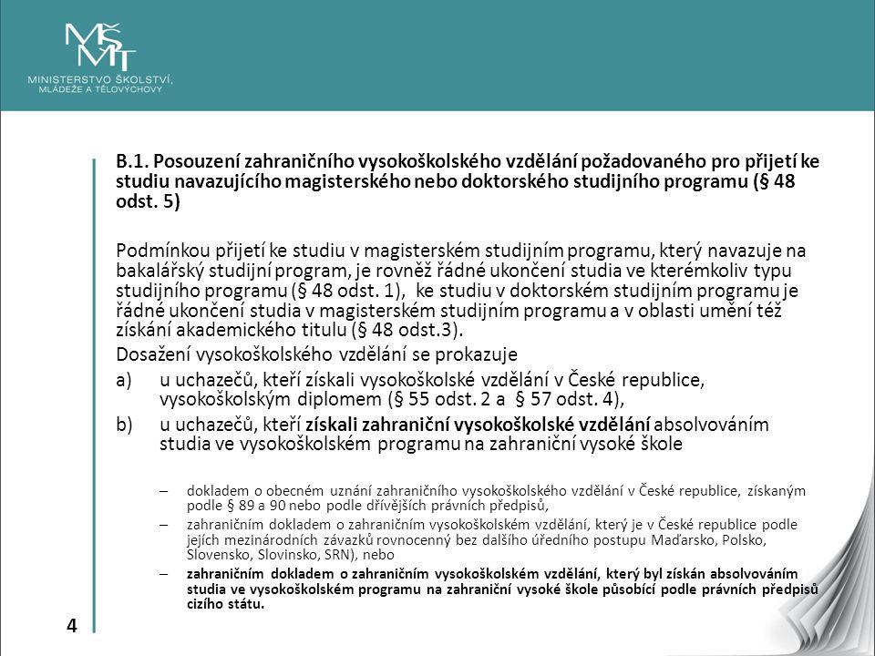 4 B.1. Posouzení zahraničního vysokoškolského vzdělání požadovaného pro přijetí ke studiu navazujícího magisterského nebo doktorského studijního progr