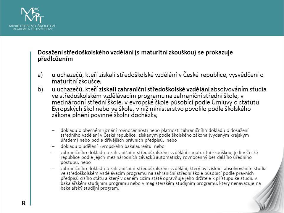8 Dosažení středoškolského vzdělání (s maturitní zkouškou) se prokazuje předložením a)u uchazečů, kteří získali středoškolské vzdělání v České republi