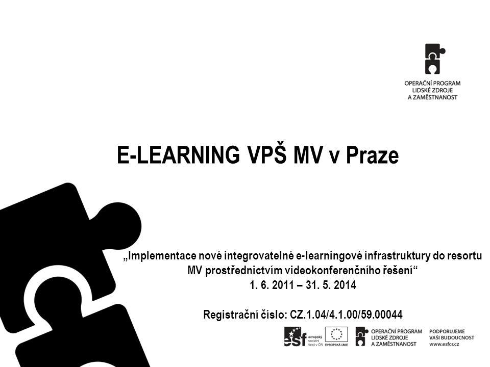 """E-LEARNING VPŠ MV v Praze """"Implementace nové integrovatelné e-learningové infrastruktury do resortu MV prostřednictvím videokonferenčního řešení 1."""