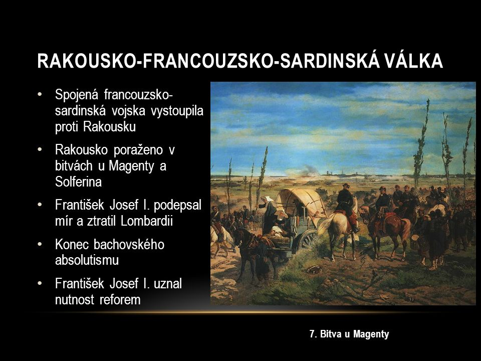 Spojená francouzsko- sardinská vojska vystoupila proti Rakousku Rakousko poraženo v bitvách u Magenty a Solferina František Josef I.