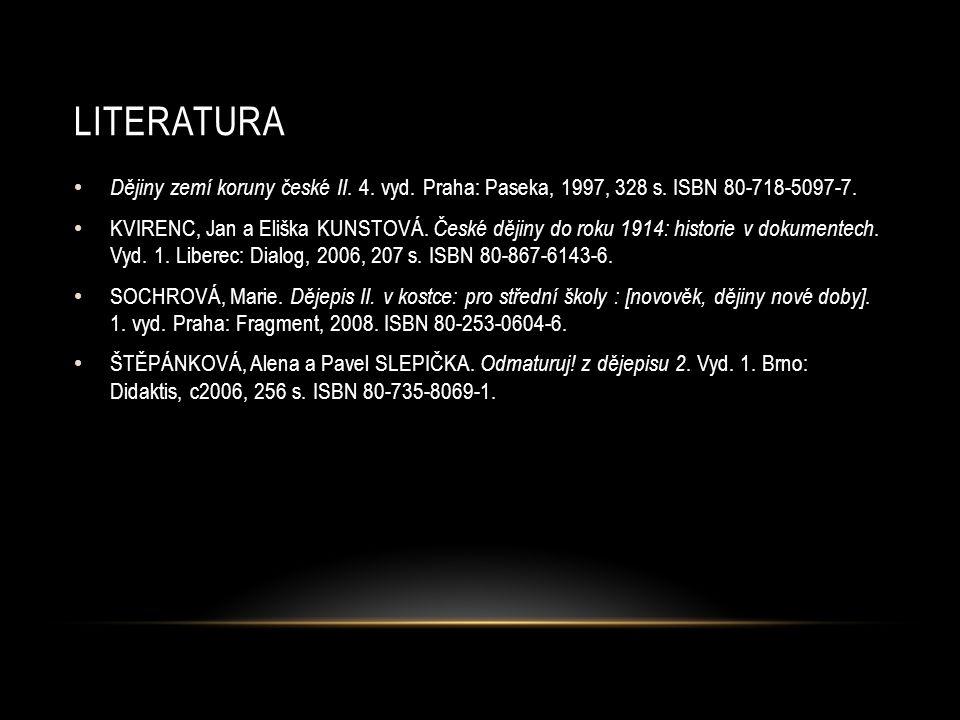 LITERATURA Dějiny zemí koruny české II. 4. vyd. Praha: Paseka, 1997, 328 s.