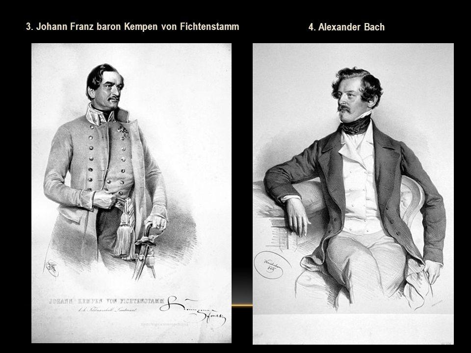 4. Alexander Bach 3. Johann Franz baron Kempen von Fichtenstamm