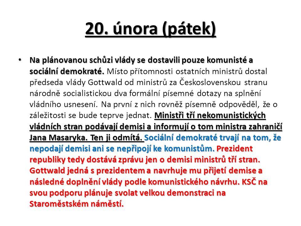 20. února (pátek) Na plánovanou schůzi vlády se dostavili pouze komunisté a sociální demokraté.